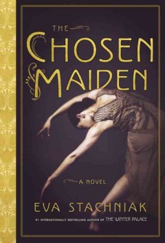 The chosen maiden /  Eva Stachniak. - Eva Stachniak.