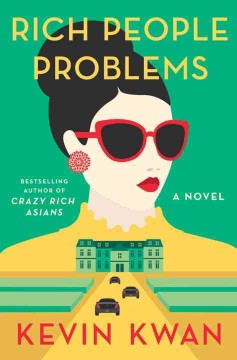 Rich people problems : a novel / Kevin Kwan. - Kevin Kwan.
