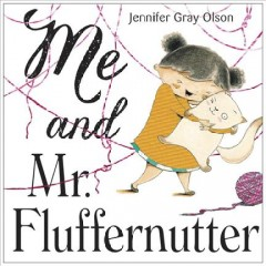 Me and Mr. Fluffernutter /  Jennifer Gray Olson.