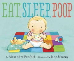 Eat, sleep, poop /  by Alexandra Penfold ; illustrated by Jane Massey.