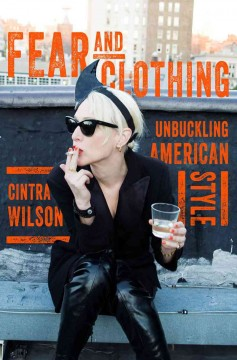 Fear and clothing : unbuckling American style / Cintra Wilson.