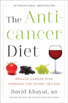 The anticancer diet : reduce cancer risk through the foods you eat / David Khayat, M.D. ; with collaboration from Nathalie Hutter-Lardeau and France Carp. - David Khayat, M.D. ; with collaboration from Nathalie Hutter-Lardeau and France Carp.