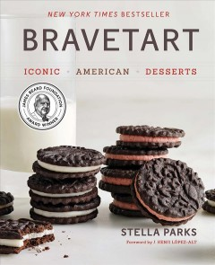 Bravetart : iconic American desserts / Stella Parks ; foreword by J. Kenji López-Alt ; photography by Penny De Los Santos. - Stella Parks ; foreword by J. Kenji López-Alt ; photography by Penny De Los Santos.