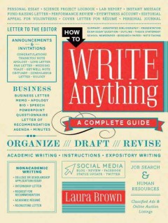 How to write anything : a complete guide / Laura Brown.