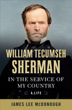 William Tecumseh Sherman : in the service of my country : a life / James Lee McDonough.