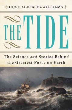 The tide : the science and stories behind the greatest force on Earth / Hugh Aldersey-Williams.