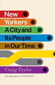 New Yorkers : a city and its people in our time / Craig Taylor. - Craig Taylor.