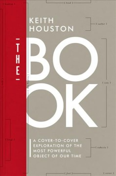 The book : a cover-to-cover exploration of the most powerful object of our time / Keith Houston.
