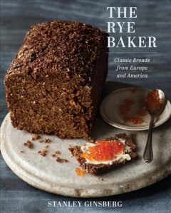 The rye baker : classic breads from Europe and America / Stanley Ginsberg ; photographs by Quentin Bacon.