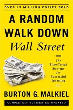 A random walk down Wall Street : the time-tested strategy for successful investing / Burton G. Malkiel.