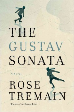 The Gustav Sonata : a novel / Rose Tremain. - Rose Tremain.