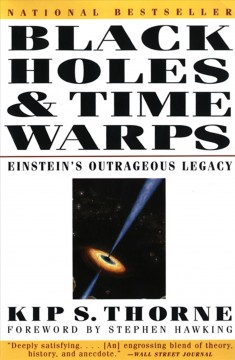 Black holes and time warps : Einstein's outrageous legacy / Kip S. Thorne.