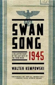 Swansong 1945 : a collective diary of the last days of the Third Reich / Walter Kempowski ; translated from the German by Shaun Whiteside.
