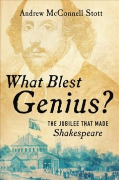 What blest genius? : the jubilee that made Shakespeare / Andrew McConnell Stott.