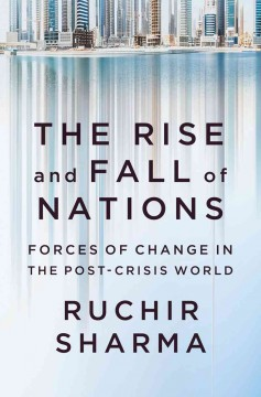 The rise and fall of nations : forces of change in the post-crisis world / Ruchir Sharma. - Ruchir Sharma.