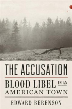 The accusation : blood libel in an American town / Edward Berenson.
