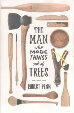 The man who made things out of trees /  Robert Penn. - Robert Penn.