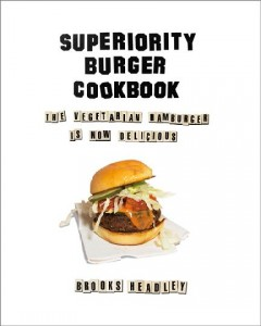 Superiority Burger cookbook : the vegetarian hamburger is now delicious / Brooks Headley ; with Julia Goldberg, Gabe Rosner, Matthew Silverstein, and Matt Sweeney ; photographs by Sunny Shokrae. - Brooks Headley ; with Julia Goldberg, Gabe Rosner, Matthew Silverstein, and Matt Sweeney ; photographs by Sunny Shokrae.