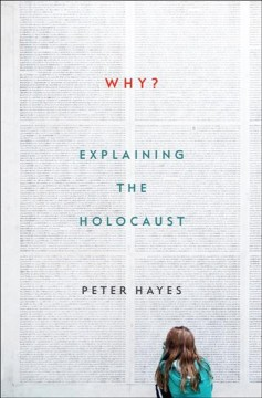 Why? : explaining the Holocaust / Peter Hayes. - Peter Hayes.
