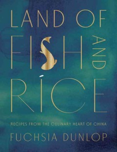 Land of fish and rice : recipes from the culinary heart of China / Fuchsia Dunlop ; photography by Yuki Sugiura.