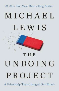 The undoing project : a friendship that changed our minds / Michael Lewis. - Michael Lewis.