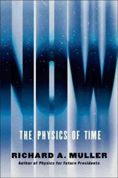 Now : the physics of time / Richard A. Muller.