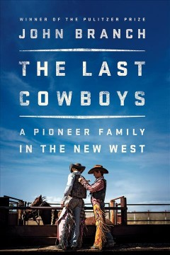 The last cowboys : a pioneer family in the new West / John Branch.