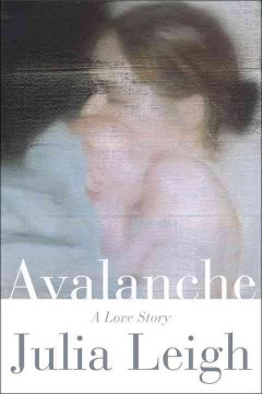 Avalanche : a love story / Julia Leigh.