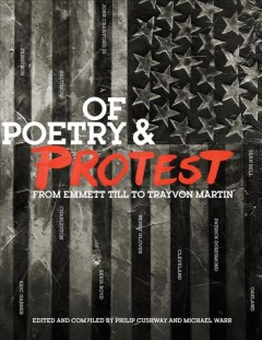 Of poetry & protest : from Emmett Till to Trayvon Martin / edited and compiled by Philip Cushway and Michael Warr.