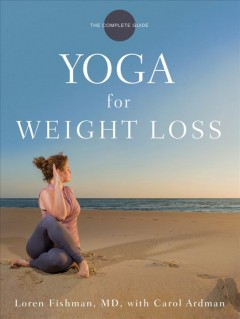 Yoga for weight loss /  Loren Fishman, MD with Carol Ardman. - Loren Fishman, MD with Carol Ardman.