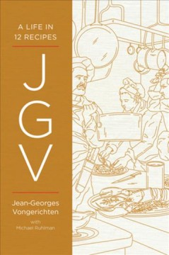 JGV : a life in 12 recipes / Jean-Georges Vongerichten, with Michael Ruhlman. - Jean-Georges Vongerichten, with Michael Ruhlman.