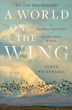 A world on the wing : the global odyssey of migratory birds / Scott Weidensaul. - Scott Weidensaul.