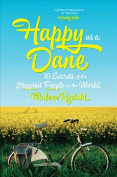 Happy as a Dane : 10 secrets of the happiest people in the world / Malene Rydahl.