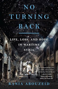 No turning back : life, loss, and hope in wartime Syria / Rania Abouzeid.