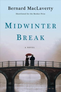 Midwinter break /  Bernard MacLaverty.