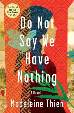 Do not say we have nothing : a novel / Madeleine Thien.