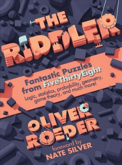 The riddler : fantastic puzzles from FiveThirtyEight / edited by Oliver Roeder ; foreword by Nate Silver.