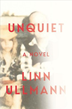 Unquiet : a novel / Linn Ullmann ; translated from the Norwegian by Thilo Reinhard.