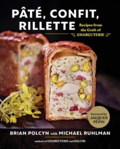 Pâté, confit, rillette : recipes from the craft of charcuterie / Brian Polcyn with Michael Ruhlman; [foreword by Jacques Pépin]