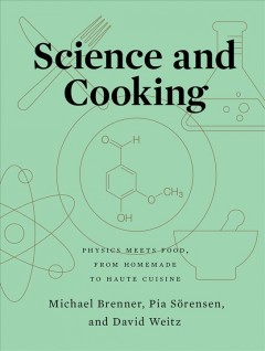 Science and cooking : physics meets food, from homemade to haute cuisine / Michael Brenner, Pia Sörensen, and David Weitz.
