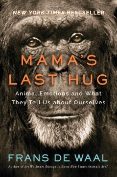 Mama's last hug : animal emotions and what they tell us about ourselves / Frans de Waal ; with photographs and drawings by the author.