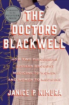 The doctors Blackwell : how two pioneering sisters brought medicine to women--and women to medicine / Janice P. Nimura. - Janice P. Nimura.