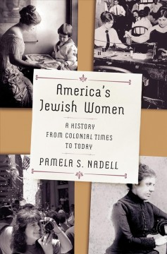America's Jewish women : a history from colonial times to today / Pamela S. Nadell.