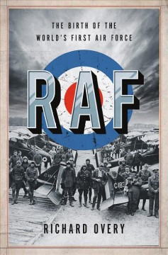 RAF : the birth of the world's first air force / Richard Overy.