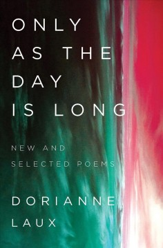 Only as the day is long : new and selected poems / Dorianne Laux. - Dorianne Laux.