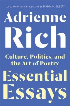 Essential essays : culture, politics, and the art of poetry / Adrienne Rich ; edited and with an introduction by Sandra M. Gilbert. - Adrienne Rich ; edited and with an introduction by Sandra M. Gilbert.