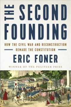 The second founding : how the Civil War and Reconstruction remade the constitution / Eric Foner. - Eric Foner.