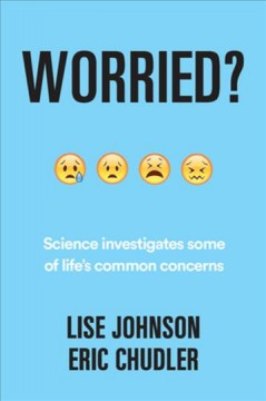 Worried? : science investigates some of life's common concerns / Lise Johnson, Eric Chudler ; illustrations by Kelly Chudler.