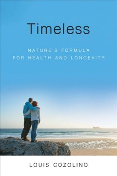 Timeless : nature's formula for health and longevity / Louis Cozolino.