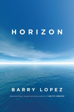 Horizon /  by Barry Lopez. - by Barry Lopez.